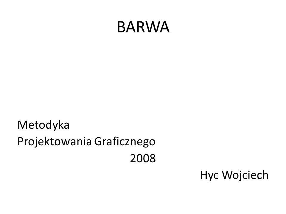 BARWA Barwa - wrażenie wzrokowe wywołane falami świetlnymi.