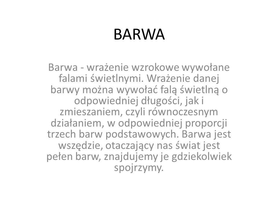 BARWA Barwa - wrażenie wzrokowe wywołane falami świetlnymi. Wrażenie danej barwy można wywołać falą świetlną o odpowiedniej długości, jak i zmieszanie