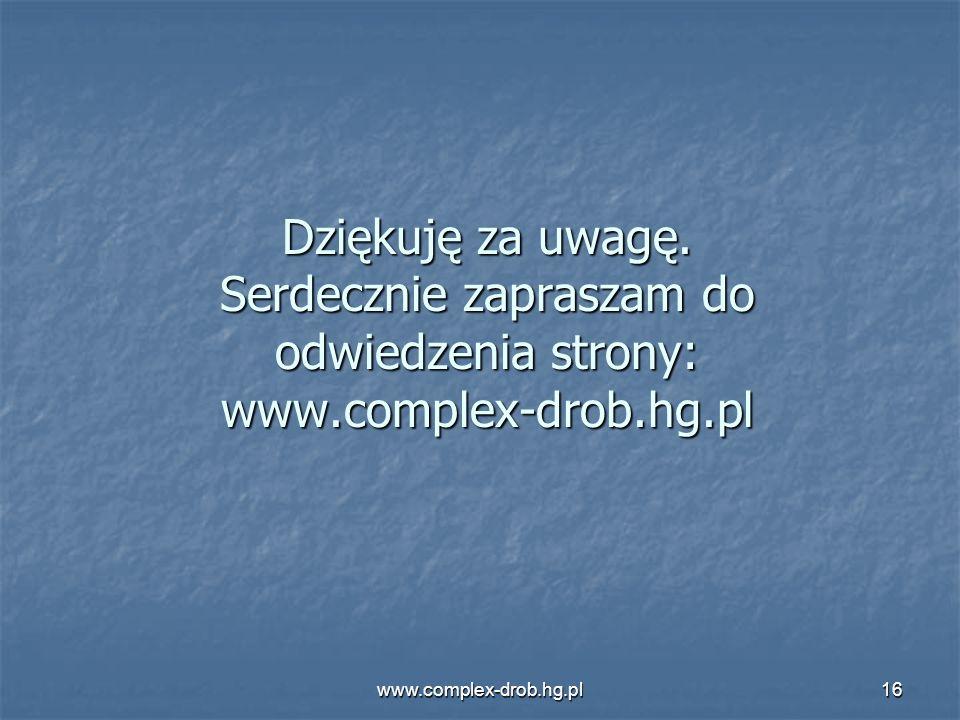 www.complex-drob.hg.pl16 Dziękuję za uwagę. Serdecznie zapraszam do odwiedzenia strony: www.complex-drob.hg.pl