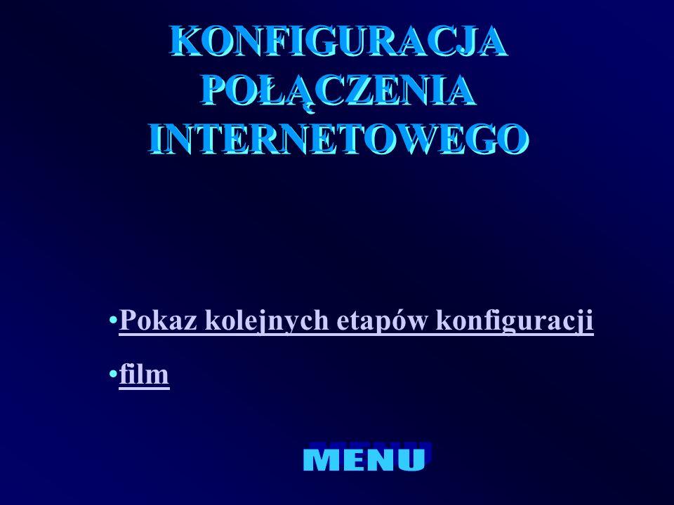 KONFIGURACJA POŁĄCZENIA INTERNETOWEGO Pokaz kolejnych etapów konfiguracji film