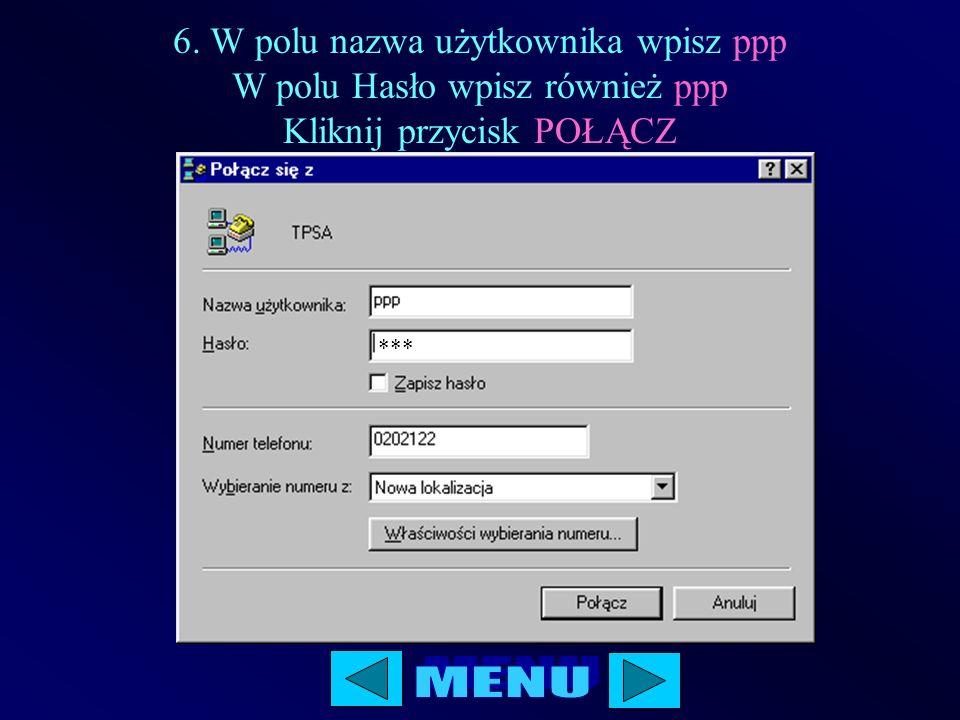6. W polu nazwa użytkownika wpisz ppp W polu Hasło wpisz również ppp Kliknij przycisk POŁĄCZ ***