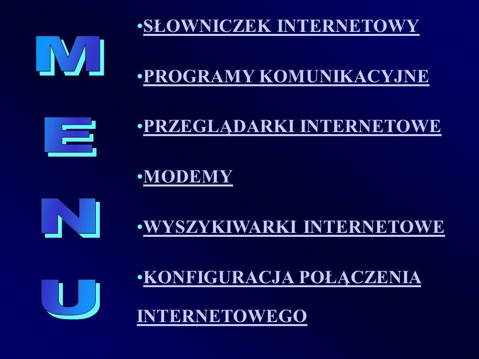 SŁOWNICZEK INTERNETOWY PROGRAMY KOMUNIKACYJNE PRZEGLĄDARKI INTERNETOWE MODEMY WYSZYKIWARKI INTERNETOWE KONFIGURACJA POŁĄCZENIA INTERNETOWEGOKONFIGURAC