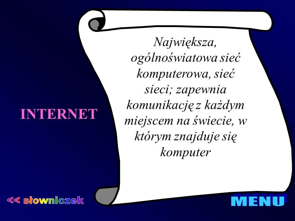INTERNET Największa, ogólnoświatowa sieć komputerowa, sieć sieci; zapewnia komunikację z każdym miejscem na świecie, w którym znajduje się komputer