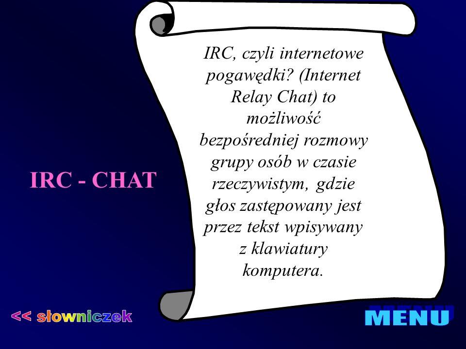 IRC - CHAT IRC, czyli internetowe pogawędki? (Internet Relay Chat) to możliwość bezpośredniej rozmowy grupy osób w czasie rzeczywistym, gdzie głos zas