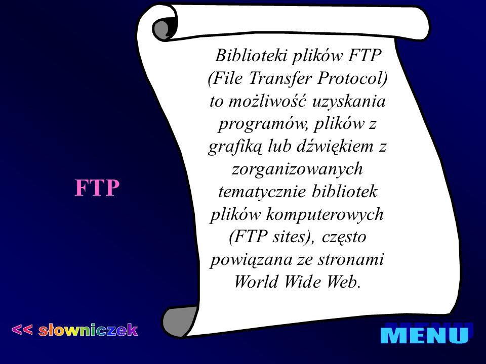 FTP Biblioteki plików FTP (File Transfer Protocol) to możliwość uzyskania programów, plików z grafiką lub dźwiękiem z zorganizowanych tematycznie bibl