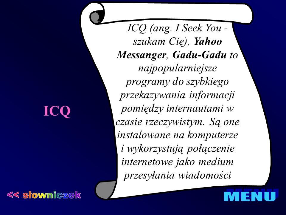 ICQ ICQ (ang. I Seek You - szukam Cię), Yahoo Messanger, Gadu-Gadu to najpopularniejsze programy do szybkiego przekazywania informacji pomiędzy intern