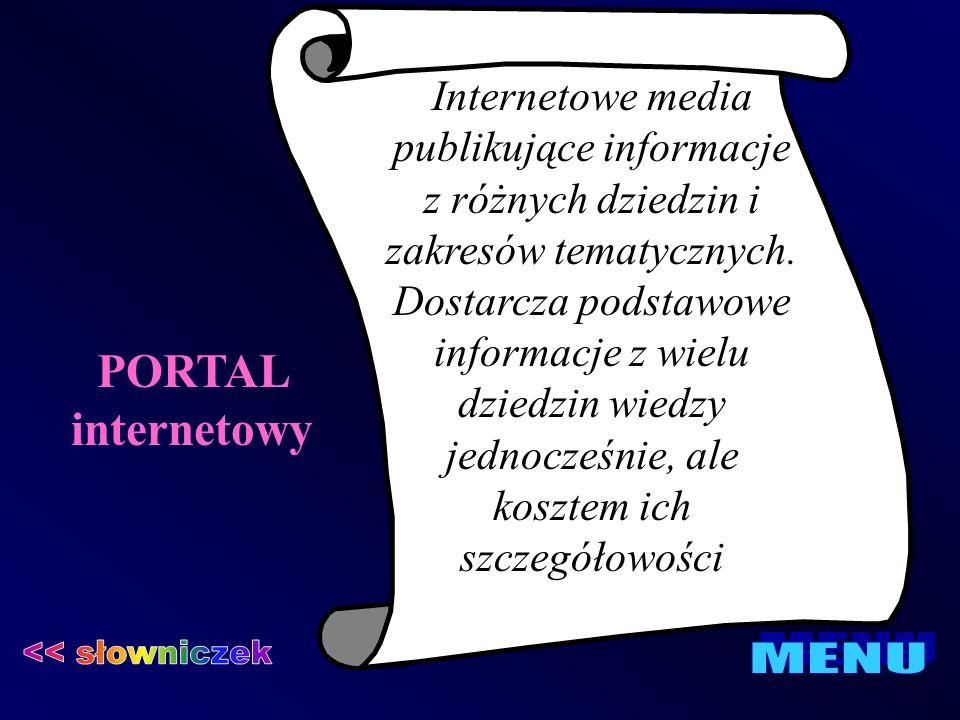 PORTAL internetowy Internetowe media publikujące informacje z różnych dziedzin i zakresów tematycznych. Dostarcza podstawowe informacje z wielu dziedz