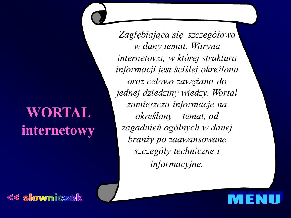 WORTAL internetowy Zagłębiająca się szczegółowo w dany temat. Witryna internetowa, w której struktura informacji jest ściślej określona oraz celowo za