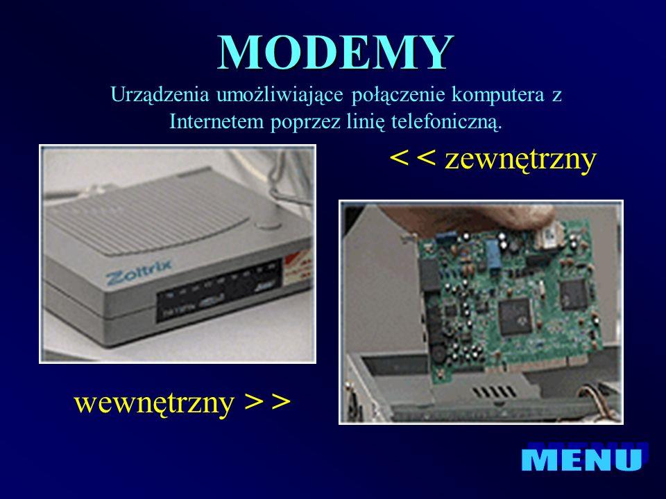 MODEMY Urządzenia umożliwiające połączenie komputera z Internetem poprzez linię telefoniczną. wewnętrzny > > < < zewnętrzny