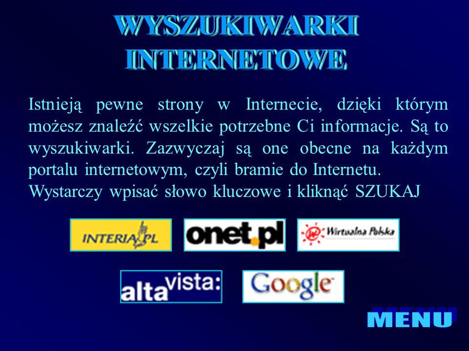 WYSZUKIWARKI INTERNETOWE Istnieją pewne strony w Internecie, dzięki którym możesz znaleźć wszelkie potrzebne Ci informacje. Są to wyszukiwarki. Zazwyc