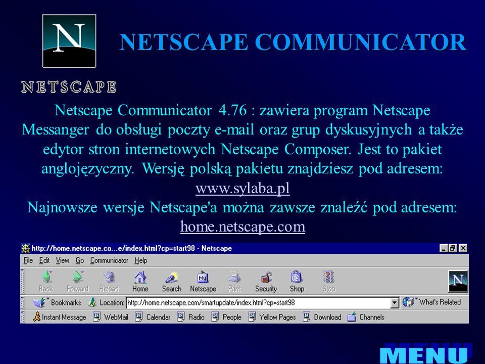 NETSCAPE COMMUNICATOR Netscape Communicator 4.76 : zawiera program Netscape Messanger do obsługi poczty e-mail oraz grup dyskusyjnych a także edytor s