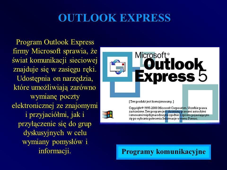 OUTLOOK EXPRESS Program Outlook Express firmy Microsoft sprawia, że świat komunikacji sieciowej znajduje się w zasięgu ręki. Udostępnia on narzędzia,