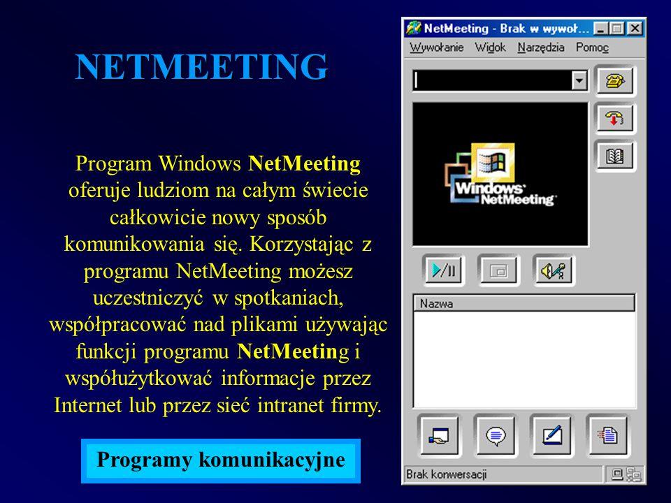 Program Windows NetMeeting oferuje ludziom na całym świecie całkowicie nowy sposób komunikowania się. Korzystając z programu NetMeeting możesz uczestn