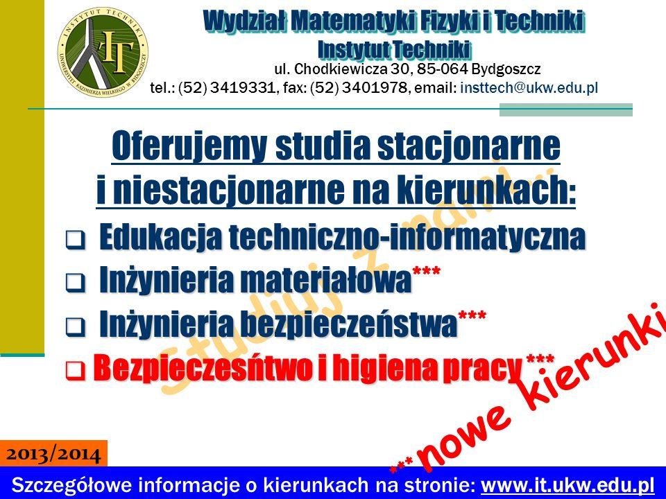 Studiuj z nami… Edukacja techniczno-informatyczna Edukacja techniczno-informatyczna Inżynieria materiałowa Inżynieria materiałowa*** Inżynieria bezpie