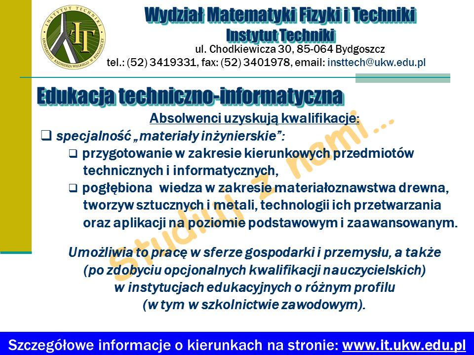 Studiuj u nas… Wydział Matematyki Fizyki i Techniki Instytut Techniki Wydział Matematyki Fizyki i Techniki Instytut Techniki ul.