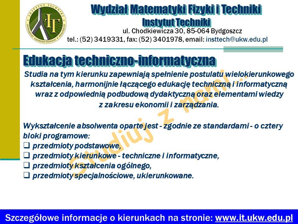 Wydział Matematyki Fizyki i Techniki Instytut Techniki Wydział Matematyki Fizyki i Techniki Instytut Techniki ul. Chodkiewicza 30, 85-064 Bydgoszcz te