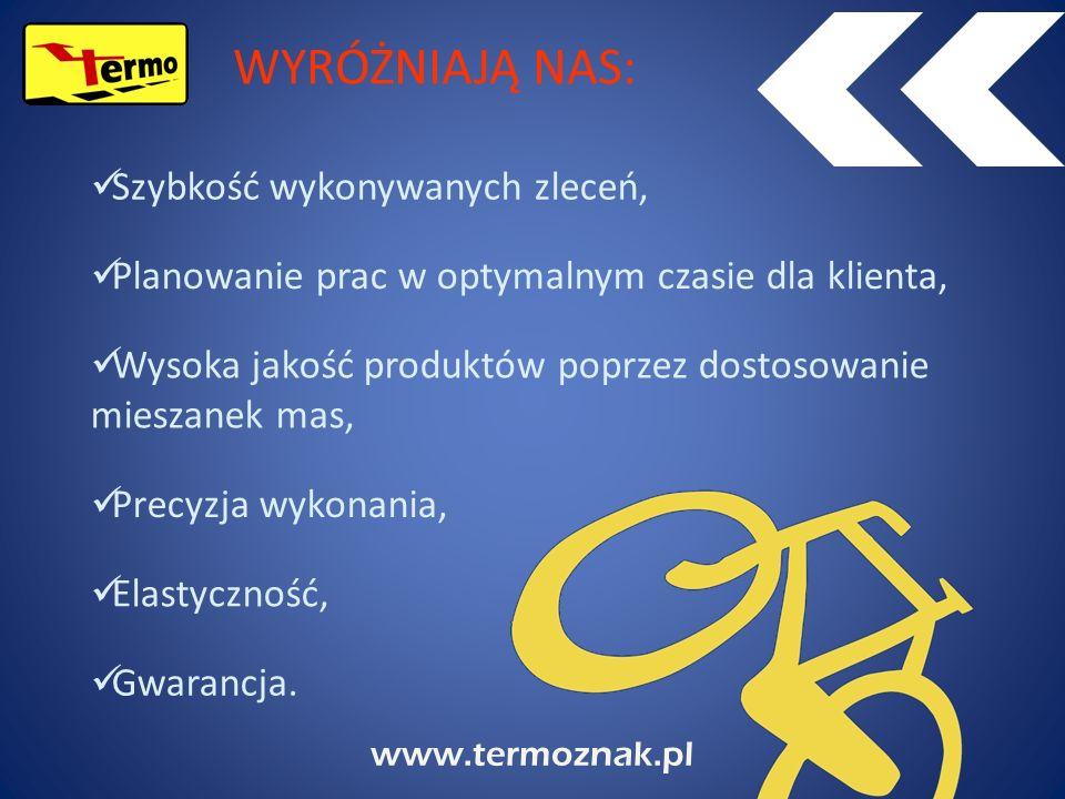 www.termoznak.pl Gwarancja. Elastyczność, Precyzja wykonania, Wysoka jakość produktów poprzez dostosowanie mieszanek mas, Planowanie prac w optymalnym