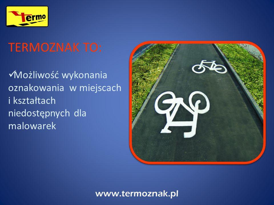 www.termoznak.pl Możliwość wykonania oznakowania w miejscach i kształtach niedostępnych dla malowarek TERMOZNAK TO: