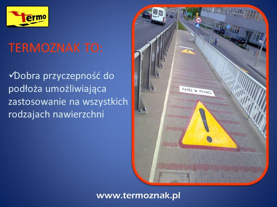 www.termoznak.pl Dobra przyczepność do podłoża umożliwiająca zastosowanie na wszystkich rodzajach nawierzchni TERMOZNAK TO:
