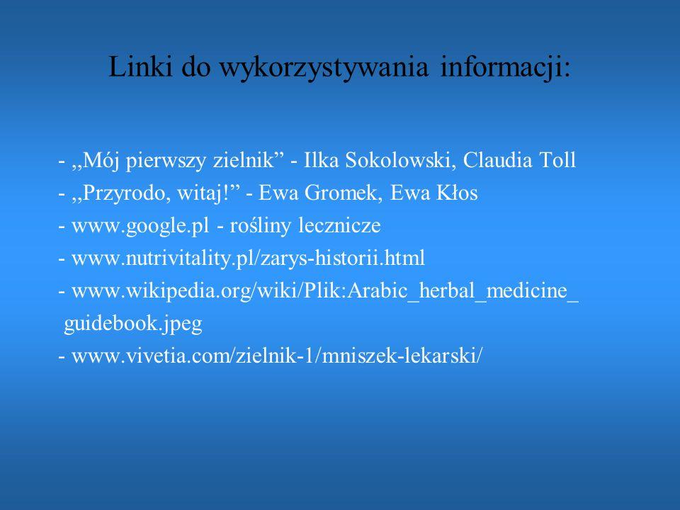 Linki do wykorzystywania informacji: -,,Mój pierwszy zielnik - Ilka Sokolowski, Claudia Toll -,,Przyrodo, witaj! - Ewa Gromek, Ewa Kłos - www.google.p