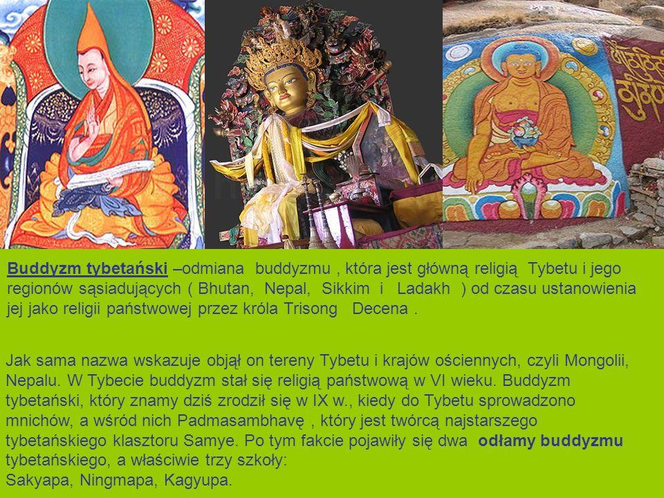 Buddyzm tybetański –odmiana buddyzmu, która jest główną religią Tybetu i jego regionów sąsiadujących ( Bhutan, Nepal, Sikkim i Ladakh ) od czasu ustan