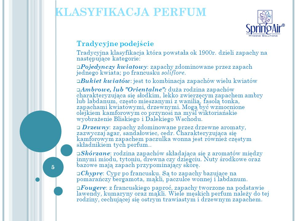 Tradycyjne podejście Tradycyjna klasyfikacja która powstała ok 1900r. dzieli zapachy na następujące kategorie: Pojedynczy kwiatowy : zapachy zdominowa