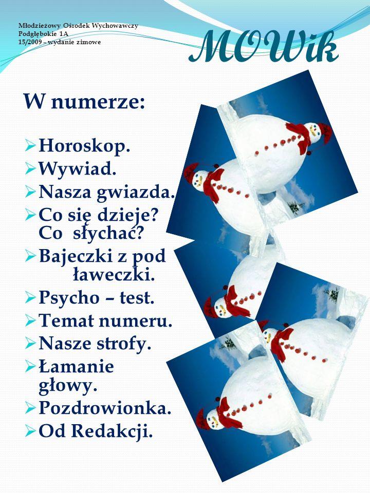 Młodzieżowy Ośrodek Wychowawczy Podgłębokie 1A 15/2009 – wydanie zimowe MOWik W numerze: Horoskop.