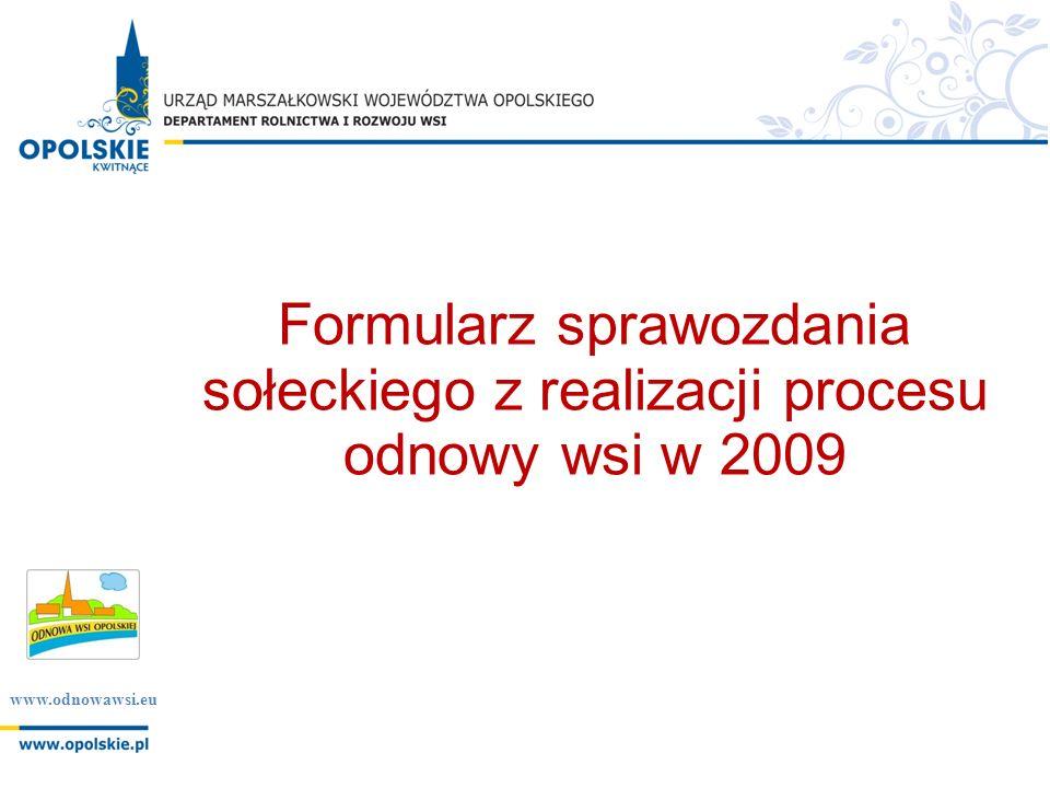 www.odnowawsi.eu Formularz sprawozdania sołeckiego z realizacji procesu odnowy wsi w 2009