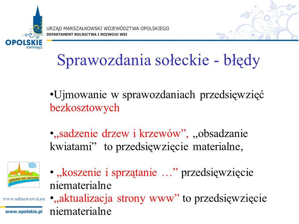www.odnowawsi.eu Sprawozdania sołeckie - błędy Ujmowanie w sprawozdaniach przedsięwzięć bezkosztowych sadzenie drzew i krzewów, obsadzanie kwiatami to przedsięwzięcie materialne, koszenie i sprzątanie … przedsięwzięcie niematerialne aktualizacja strony www to przedsięwzięcie niematerialne