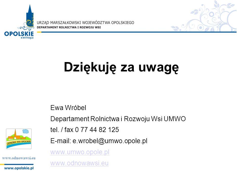 www.odnowawsi.eu Dziękuję za uwagę Ewa Wróbel Departament Rolnictwa i Rozwoju Wsi UMWO tel.
