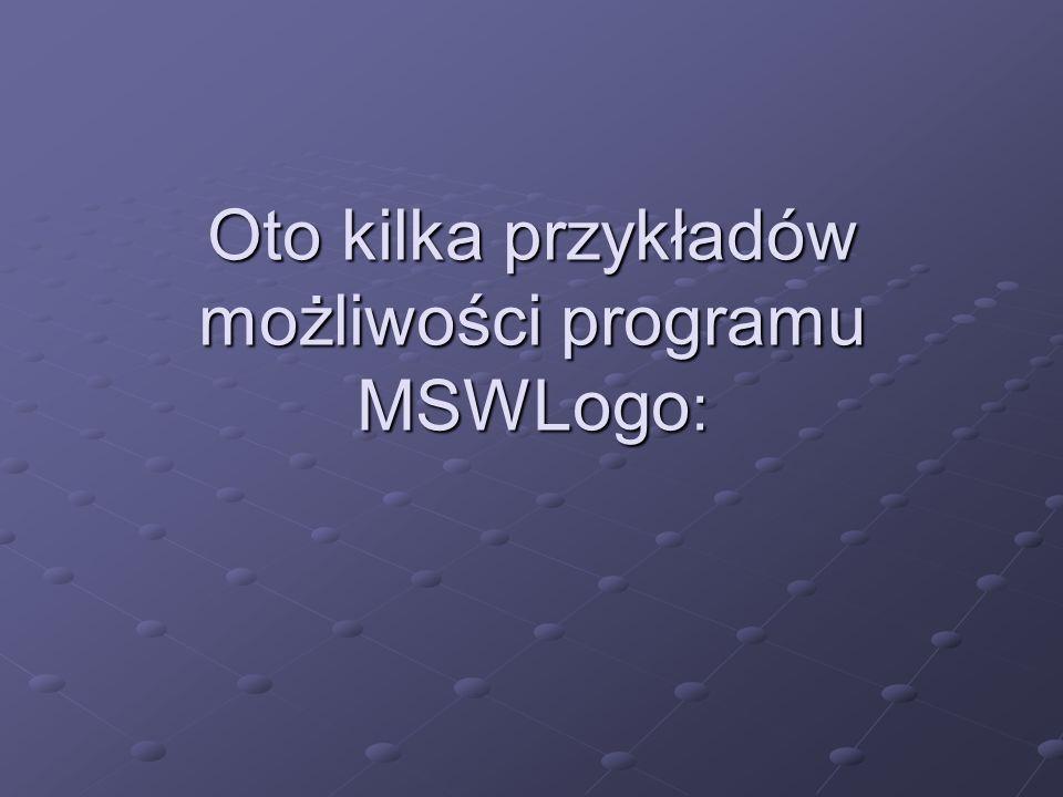 Oto kilka przykładów możliwości programu MSWLogo :