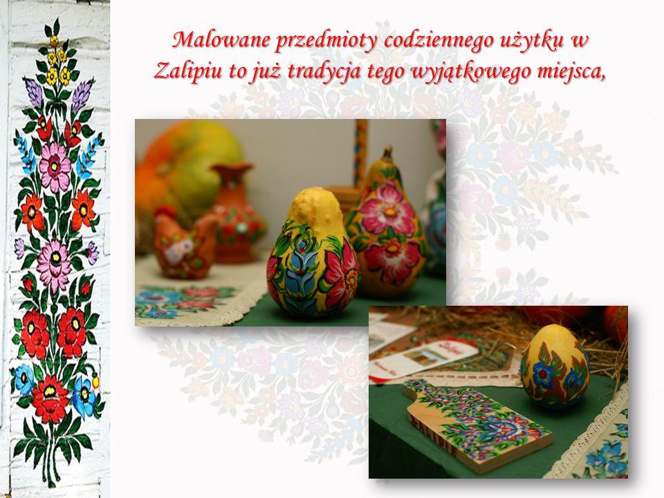 Malowane przedmioty codziennego użytku w Zalipiu to już tradycja tego wyjątkowego miejsca,
