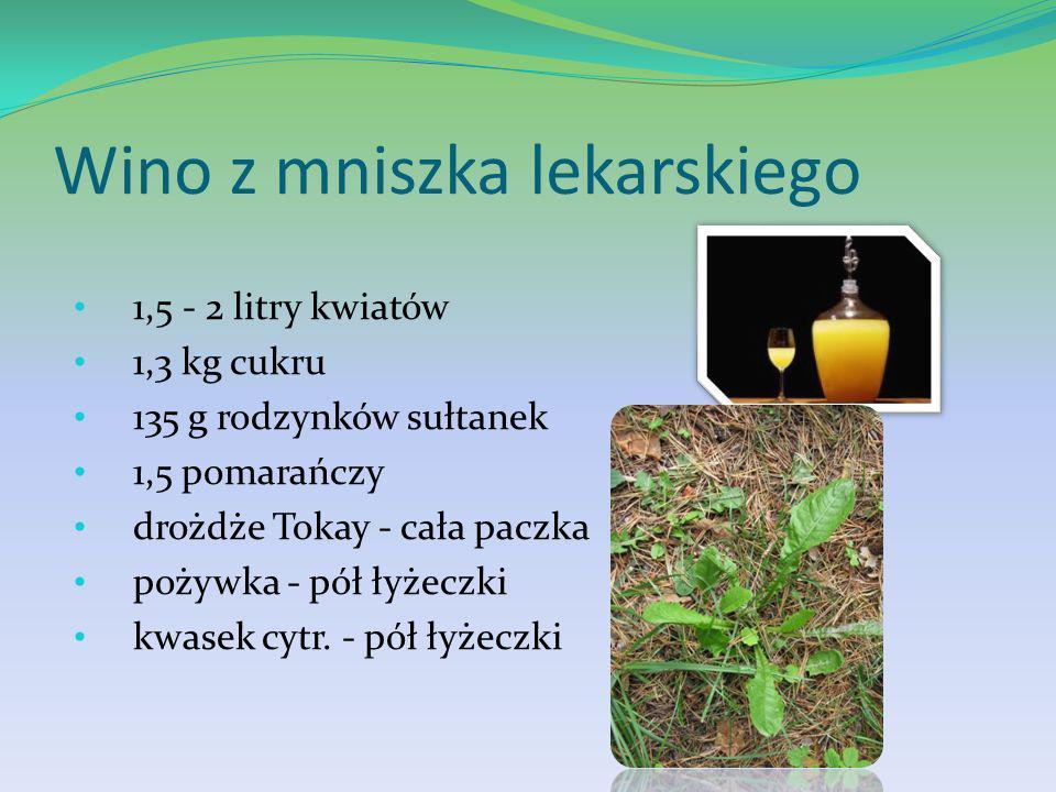 Wino z mniszka lekarskiego 1,5 - 2 litry kwiatów 1,3 kg cukru 135 g rodzynków sułtanek 1,5 pomarańczy drożdże Tokay - cała paczka pożywka - pół łyżeczki kwasek cytr.