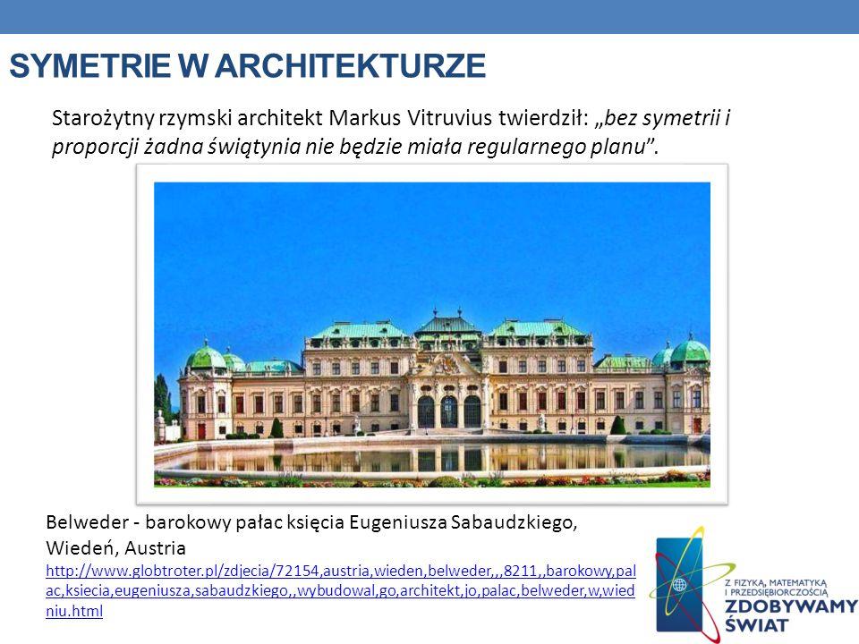 SYMETRIE W ARCHITEKTURZE Starożytny rzymski architekt Markus Vitruvius twierdził: bez symetrii i proporcji żadna świątynia nie będzie miała regularneg