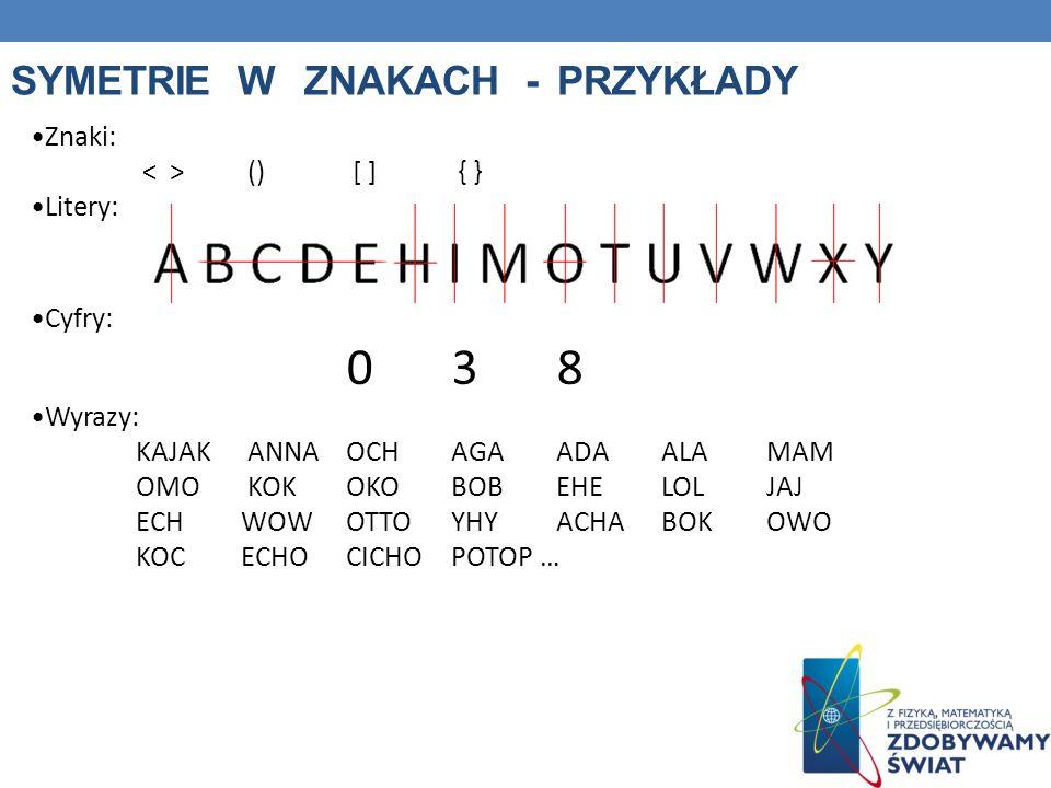 SYMETRIE W ZNAKACH - PRZYKŁADY Znaki: () [ ] { } Litery: Cyfry: 038 Wyrazy: KAJAK ANNAOCHAGA ADAALA MAM OMO KOKOKO BOBEHE LOLJAJ ECHWOW OTTOYHYACHABOK