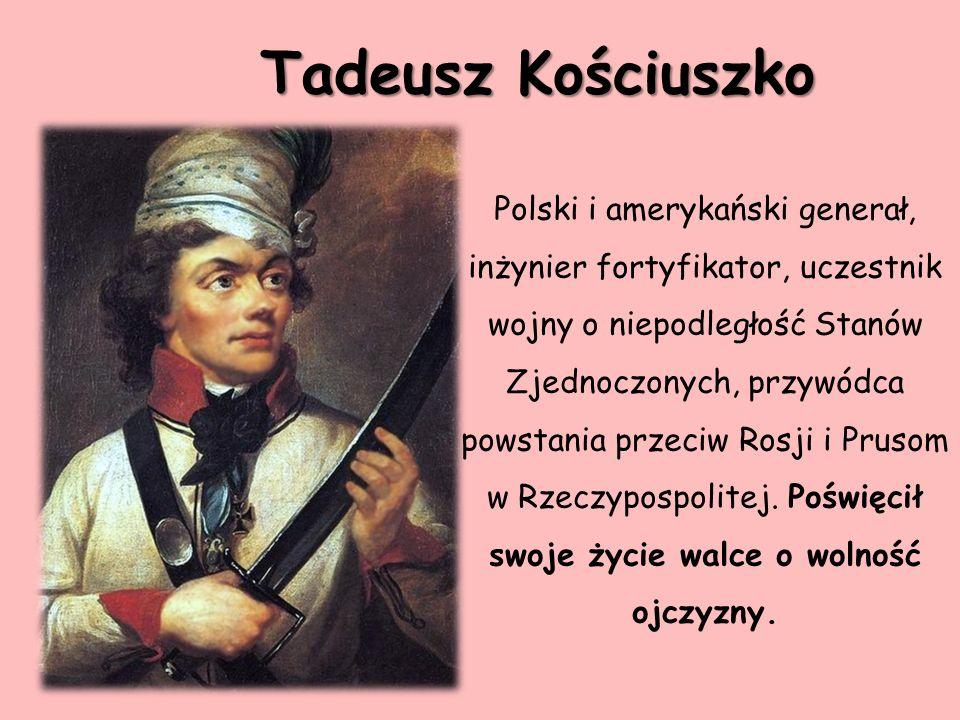 Polski i amerykański generał, inżynier fortyfikator, uczestnik wojny o niepodległość Stanów Zjednoczonych, przywódca powstania przeciw Rosji i Prusom