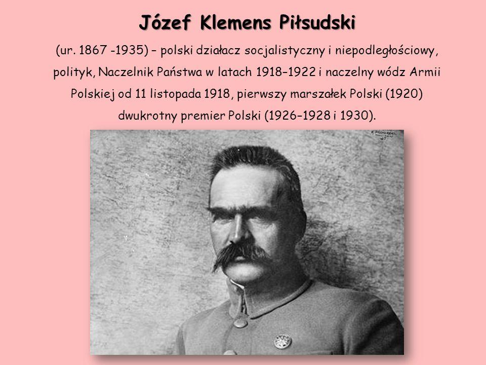 Józef Klemens Piłsudski Józef Klemens Piłsudski (ur. 1867 -1935) – polski działacz socjalistyczny i niepodległościowy, polityk, Naczelnik Państwa w la