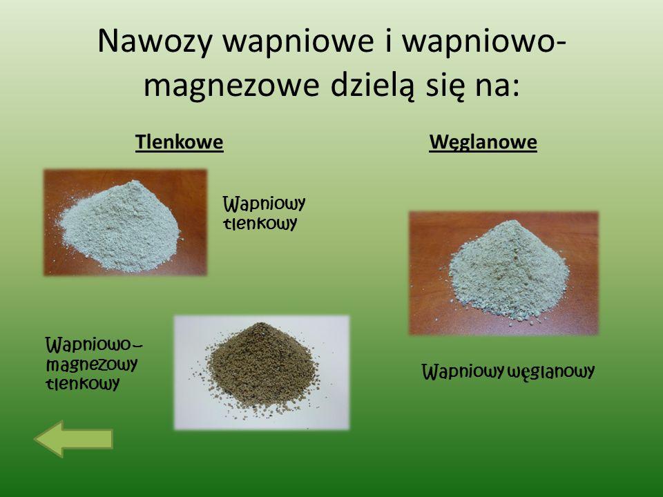 Nawozy wapniowe i wapniowo- magnezowe dzielą się na: TlenkoweWęglanowe Wapniowy tlenkowy Wapniowo – magnezowy tlenkowy Wapniowy w ę glanowy