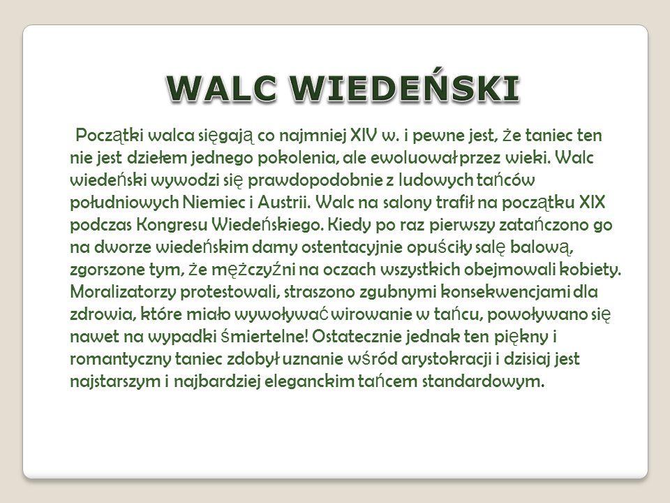 WALC WIEDEŃSKI jest szybszy niż jego młodszy brat walc angielski i nazywany jest tańcem wirowym, bo jego główna cechą jest rotacyjny ruch obrotowy w kierunku przeciwnym do ruchu wskazówek zegara.