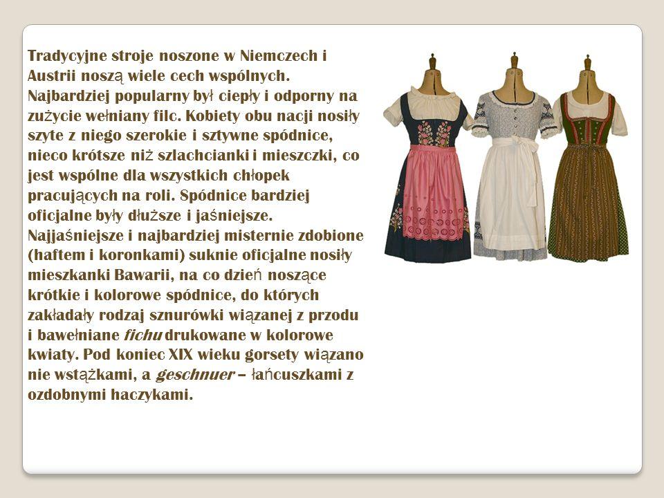 Tradycyjne stroje noszone w Niemczech i Austrii nosz ą wiele cech wspólnych. Najbardziej popularny by ł ciep ł y i odporny na zu ż ycie we ł niany fil