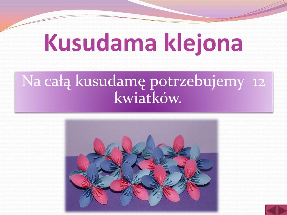 Kusudama klejona Na całą kusudamę potrzebujemy 12 kwiatków.