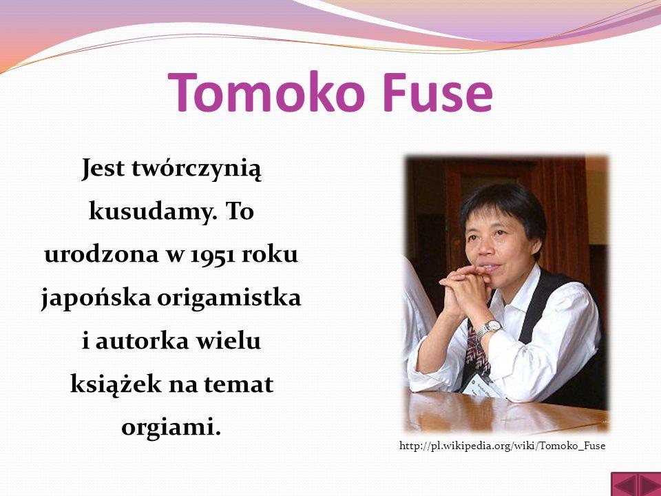 Tomoko Fuse Jest twórczynią kusudamy. To urodzona w 1951 roku japońska origamistka i autorka wielu książek na temat orgiami. http://pl.wikipedia.org/w