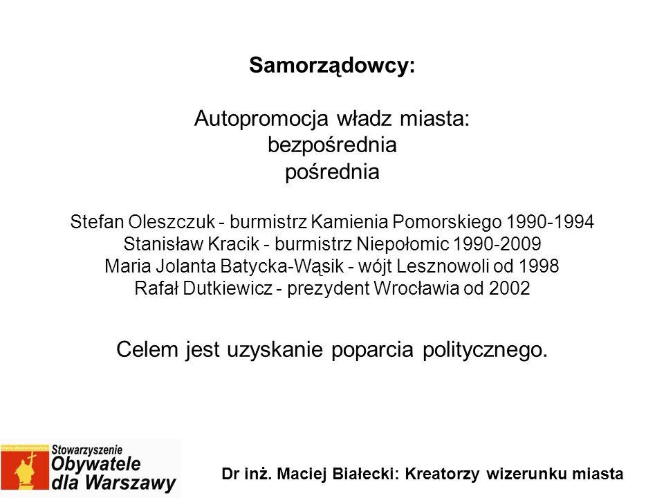 Samorządowcy: Autopromocja władz miasta: bezpośrednia pośrednia Stefan Oleszczuk - burmistrz Kamienia Pomorskiego 1990-1994 Stanisław Kracik - burmist