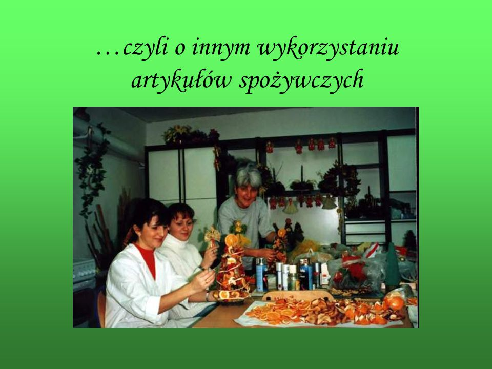 …czyli o innym wykorzystaniu artykułów spożywczych
