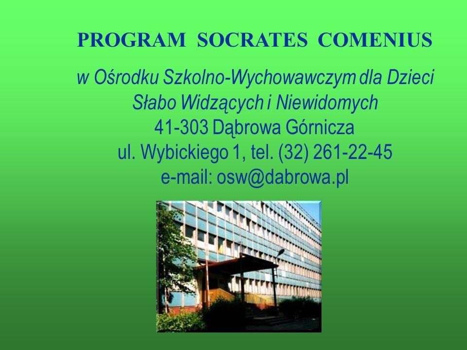 PROGRAM SOCRATES COMENIUS w Ośrodku Szkolno-Wychowawczym dla Dzieci Słabo Widzących i Niewidomych 41-303 Dąbrowa Górnicza ul.