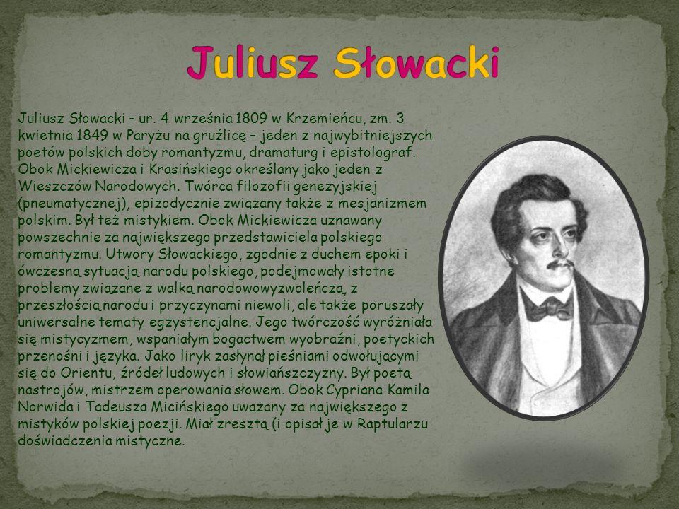 Juliusz Słowacki - ur. 4 września 1809 w Krzemieńcu, zm. 3 kwietnia 1849 w Paryżu na gruźlicę – jeden z najwybitniejszych poetów polskich doby romanty