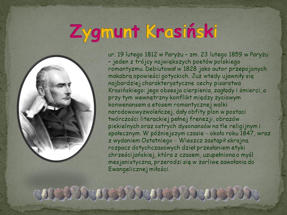 ur. 19 lutego 1812 w Paryżu – zm. 23 lutego 1859 w Paryżu – jeden z trójcy największych poetów polskiego romantyzmu. Debiutował w 1828 jako autor prze