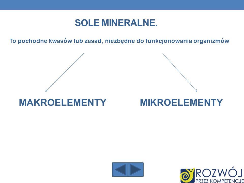 SOLE MINERALNE. To pochodne kwasów lub zasad, niezbędne do funkcjonowania organizmów MAKROELEMENTYMIKROELEMENTY