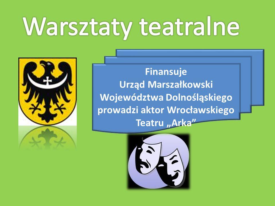Finansuje Urząd Marszałkowski Województwa Dolnośląskiego prowadzi aktor Wrocławskiego Teatru Arka