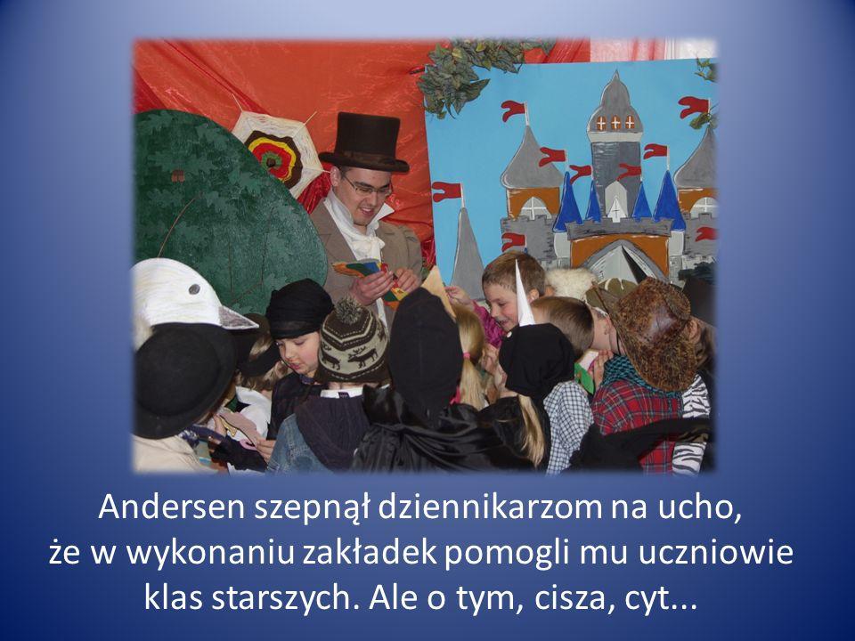 Andersen szepnął dziennikarzom na ucho, że w wykonaniu zakładek pomogli mu uczniowie klas starszych.